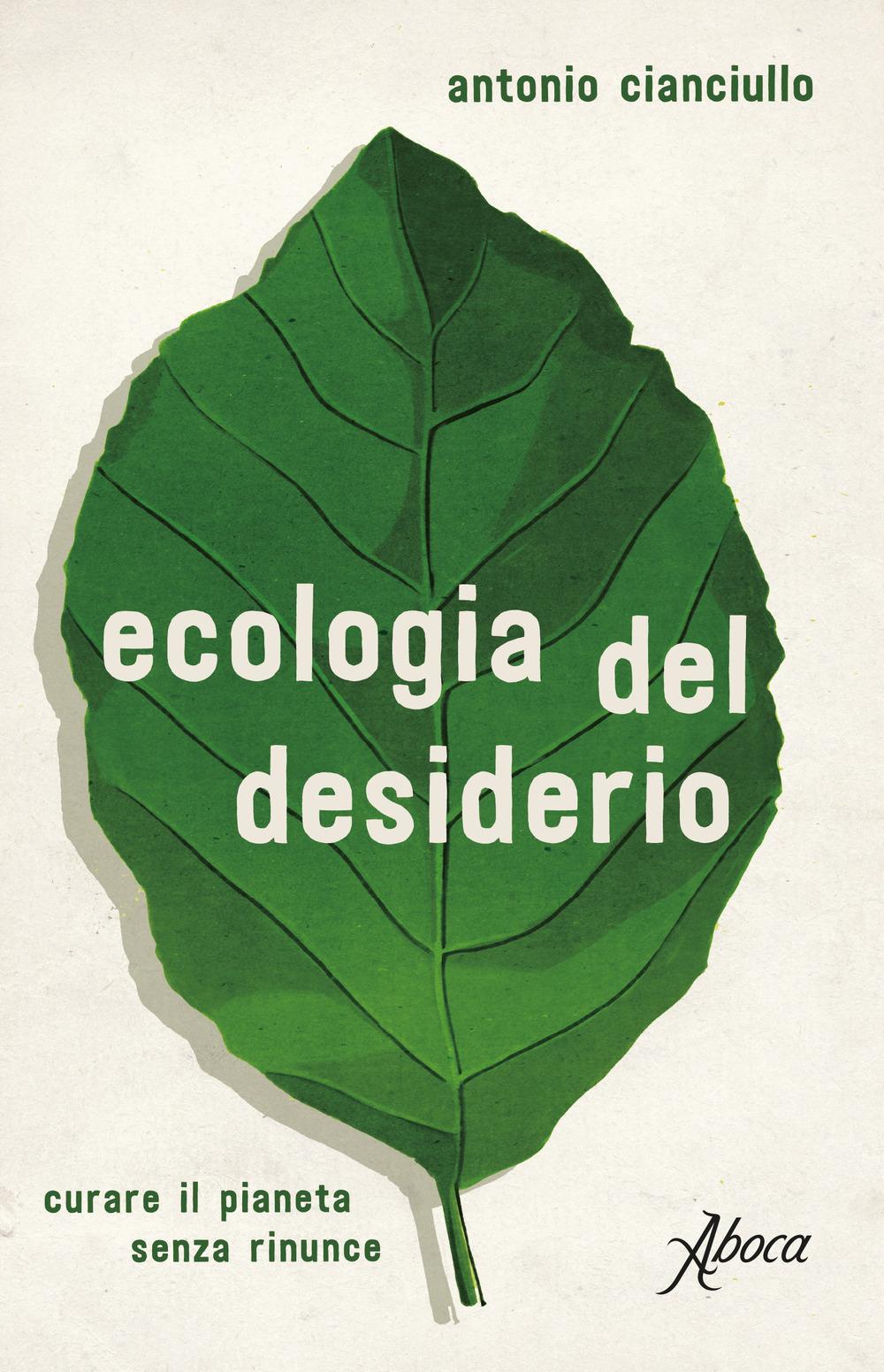 Antonio Cianciullo: Ecologia del desiderio