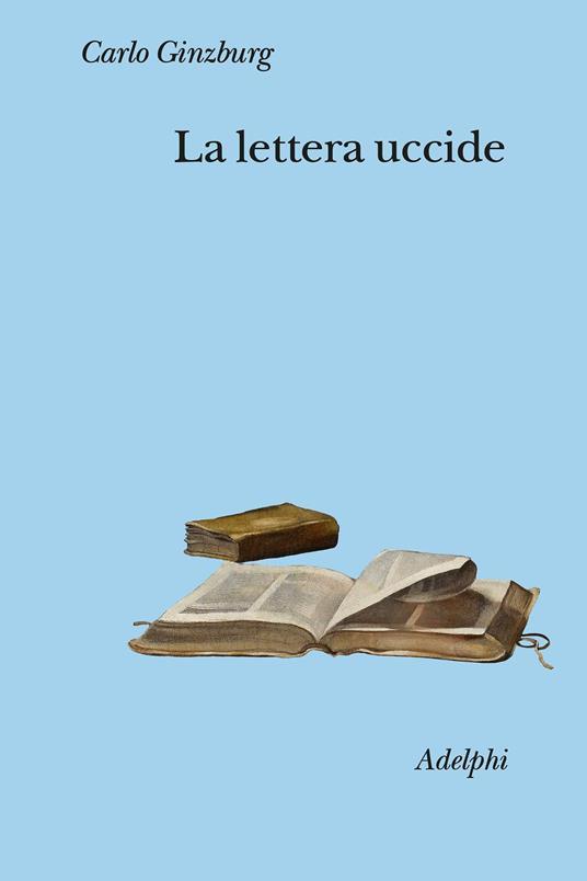 Carlo Ginzburg: La lettera uccide