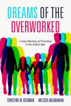 Christine M. Beckman and Melissa Mazmanian: Dreams of the Overworked