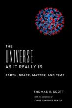 Thomas R. Scott, with the assistance of James Lawrence Powell: The Universe as It Really Is