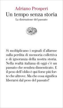 Adriano Prosperi: Un tempo senza storia