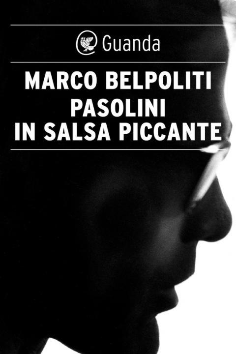 Marco Belpoliti: Pasolini in salsa piccante