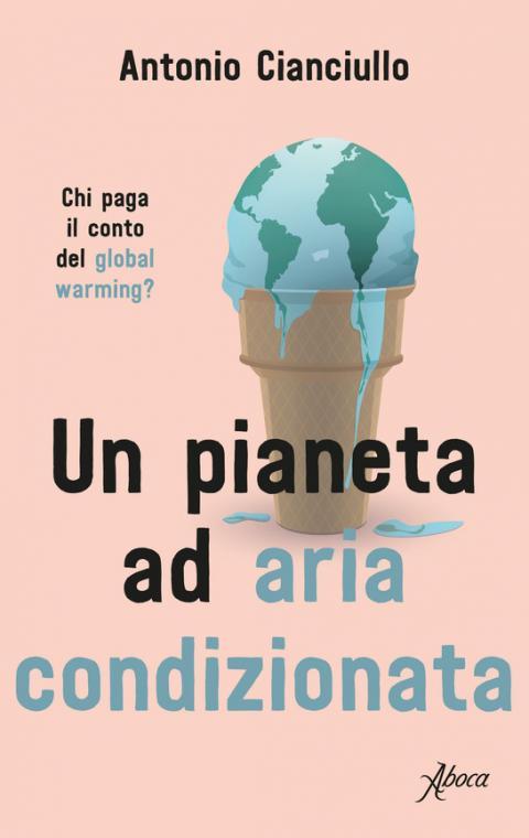 Antonio Cianciullo: Un pianeta ad aria condizionata