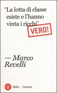 Marco Revelli:  «La lotta di classe esiste e l'hanno vinta i ricchi». Vero!