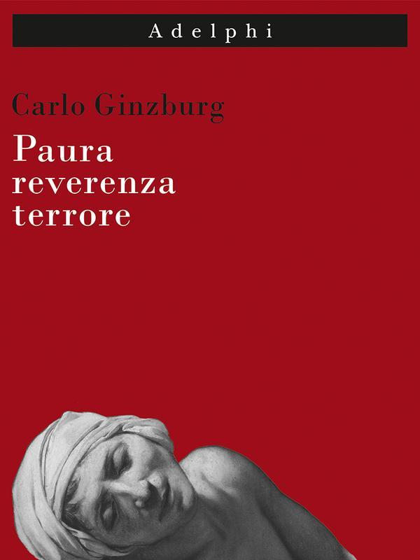 Carlo Ginzburg: Paura, reverenza, terrore