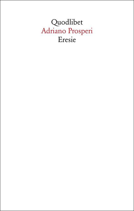 Adriano Prosperi: Eresie