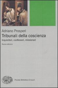 Adriano Prosperi: Tribunali della coscienza