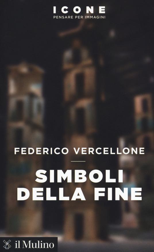 Federico Vercellone: Simboli della fine