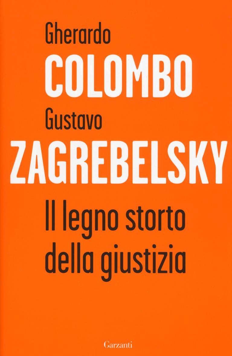 Gustavo Zagrebelsky, Gherardo Colombo: Il legno storto della giustizia