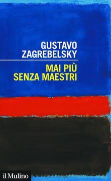 Gustavo Zagrebelsky: Mai più senza maestri